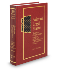 Arizona Legal Forms: Business Organizations, 4th-Limited Liability Companies and Partnerships (Vols. 10 and 11)