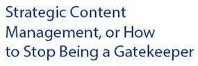 Strategic Content Management, or How to Stop Being a Gatekeeper