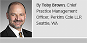 by Toby Brown, Chief Practice Management Officer, Perkins Coie LLP, Seattle, WA