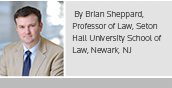 By Brian Sheppard, Professor of Law, Seton Hall University School of Law, Newark, NJ