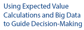 Using Expected Value Calculations and Big Data to Guide Decision-Making