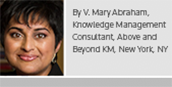 By V. Mary Abraham, Knowledge Management Consultant, Above and Beyond KM, New York, NY