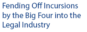 Fending Off Incursions by the Big Four into the Legal Industry