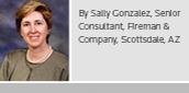 By Sally Gonzalez, Senior Consultant, Fireman & Company, Scottsdale, AZ