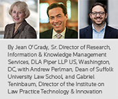 By Jean O'Grady, Sr. Director of Research, Information & Knowledge Management Services, DLA Piper LLP US, Washington, DC, with Andrew Perlman, Dean of Suffolk University Law School, and Gabriel Teninbaum, Director of the Institute on Law Practice Technology & Innovation