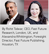 By Rohit Talwar, CEO, Fast Future Research, London, UK, and Alexandra Whittington, Foresight Director, Fast Future Publishing, Houston, TX
