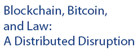 Blockchain, Bitcoin, and Law: A Distributed Disruption