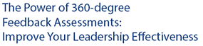 The Power of 360-degree Feedback Assessments: Improve Your Leadership Effectiveness