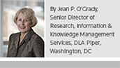 By Jean P. O'Grady, Senior Director of Research, Information & Knowledge Management Services, DLA Piper, Washington, DC